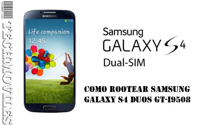 Como Rootear Samsung Galaxy S4 Duos GT-I9508