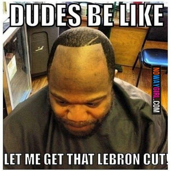 Dudes Be Like: Let Me Get That LeBron Cut