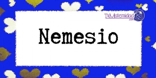 Nemesio Nombres De Bebes Nombres De Niñas Significados De Los Nombres
