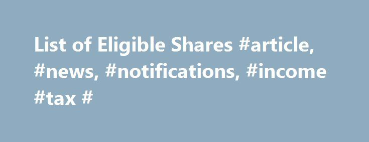 List of Eligible Shares #article, #news, #notifications, #income #tax # http://zambia.remmont.com/list-of-eligible-shares-article-news-notifications-income-tax/  # Click here to join Online GST Certification Course Jointly by GST Professionals Taxguru.in List of Eligible Shares / Mutual Funds (MFs) Exchange Traded Funds (ETFs) under Rajiv Gandhi Equity Saving Scheme (RGESS) The investment options under the scheme will be limited to the following categories of equities?*: Listed equity shares…