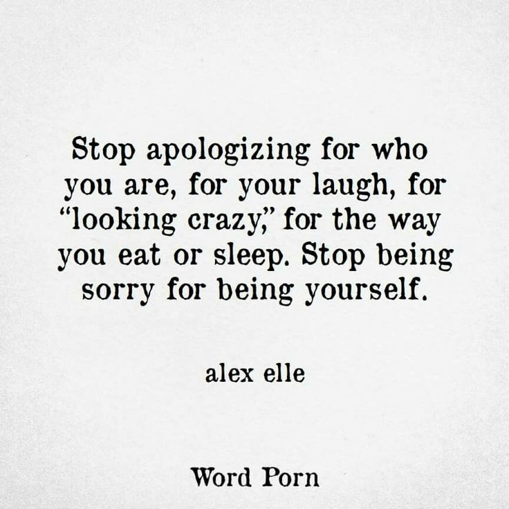 Stop Apologising For Who You Are.