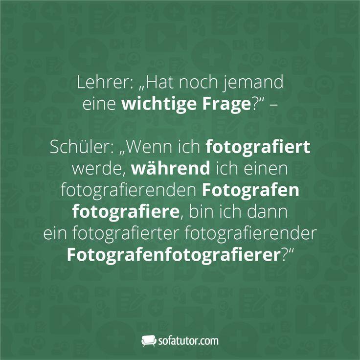 Lehrer Hat Noch Jemand Fragen Schuler Wenn Ich Fotografiert Werde Wahrend Ich Einen Fotografieren Lustige Zitate Und Spruche Gute Witze Witzige Spruche