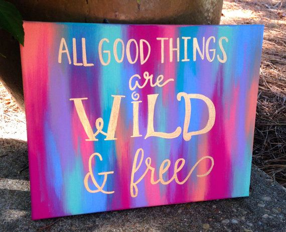 All good things are wild & free hand painted on canvas. Feel free to contact me with any questions, thanks!     *since each one is handmade, canvas background may differ slightly from picture shown*