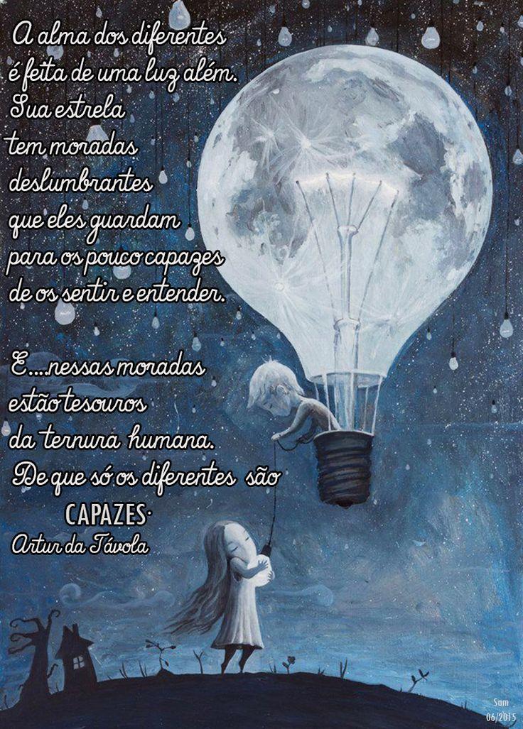A alma dos diferentes é feita de uma luz além... (Arthur da Tavola)