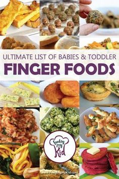 Ultimate List of Baby and Toddler Finger Foods Baby Lead Weaning and Finger Foods for Babies and Toddlers. Check out our mega list of easy and healthy finger foods for you little one! Everything on this list looks really good!