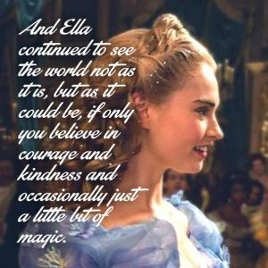 And ella continued to see the world not as it is, but as it could be, if only you believe in courage and kindness and occasionally just a little bit of magic ---pixteller