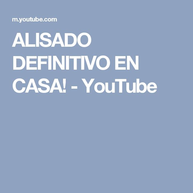 ALISADO DEFINITIVO EN CASA! - YouTube