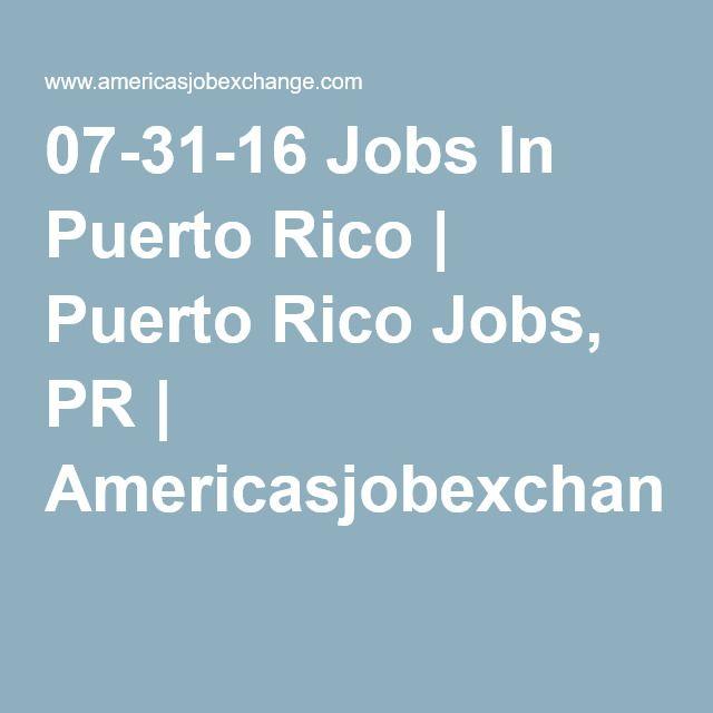 07-31-16 Jobs In Puerto Rico | Puerto Rico Jobs, PR | Americasjobexchange.com