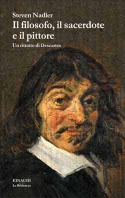 Steven Nadler, Il filosofo, il sacerdote e il pittore. Un ritratto di Descartes, La Biblioteca - DISPONIBILE ANCHE IN EBOOK