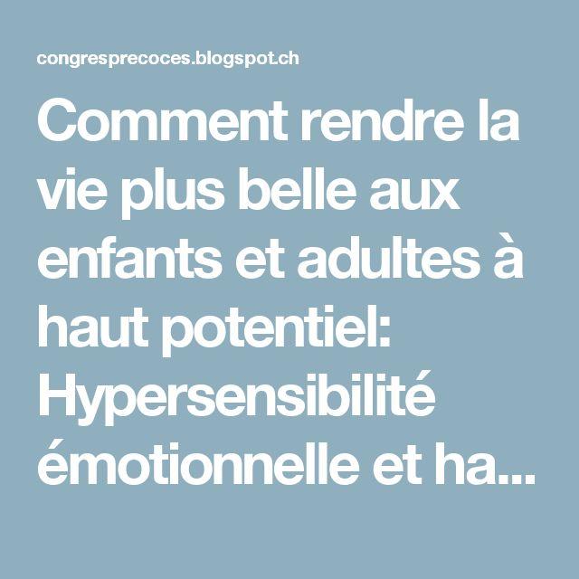 Comment rendre la vie plus belle aux enfants et adultes à haut potentiel: Hypersensibilité émotionnelle et haut potentiel intellectuel : : risque psychologique et moyen de l'apprivoiser