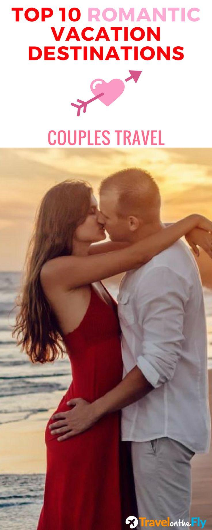 Romantic Travel Destinations - Couples Travel Romantic Vacation and Romantic Travel Spots for couples.