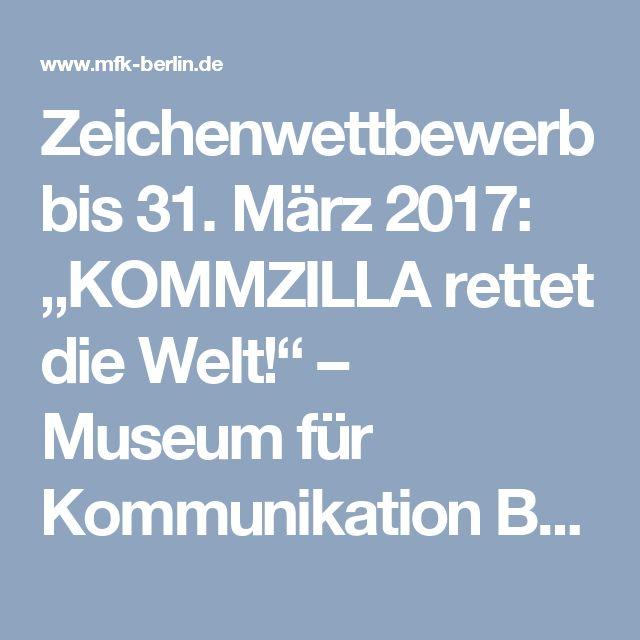 """Zeichenwettbewerb bis 31. März 2017: """"KOMMZILLA rettet die Welt!"""" – Museum für Kommunikation Berlin"""