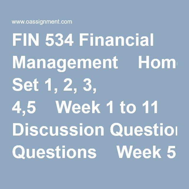 FIN 534 Financial Management  Homework Set 1, 2, 3, 4,5  Week 1 to 11 Discussion Questions  Week 5 Midterm Exam, 15 Sets (500 Questions and Answers)  Week 9 Assignment, Final Research Report (04 Papers)  (Starbucks, Toyota, Acadia Pharma, Youget Industry)  Discussion Question 1, 2, 3 and 4  Week 11 Final Exam Part 1 and 2, 03 Sets (150 Questions and Answers)