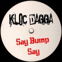 Say Bump Say - Kloc & Dagga by SCSAudio on SoundCloud
