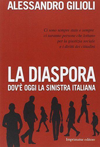 """Alessandro Gilioli """"La diaspora. Dov'è oggi la sinistra italiana"""", Imprimatur, 2014"""