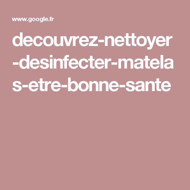 decouvrez-nettoyer-desinfecter-matelas-etre-bonne-sante