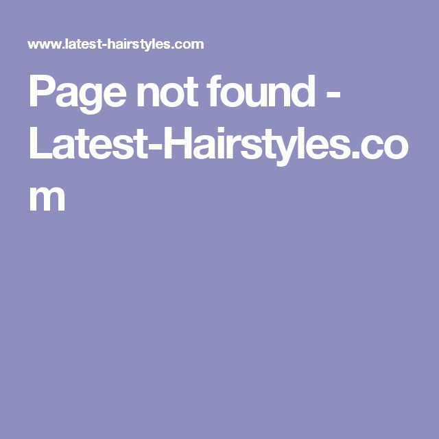 Page not found - Latest-Hairstyles.com