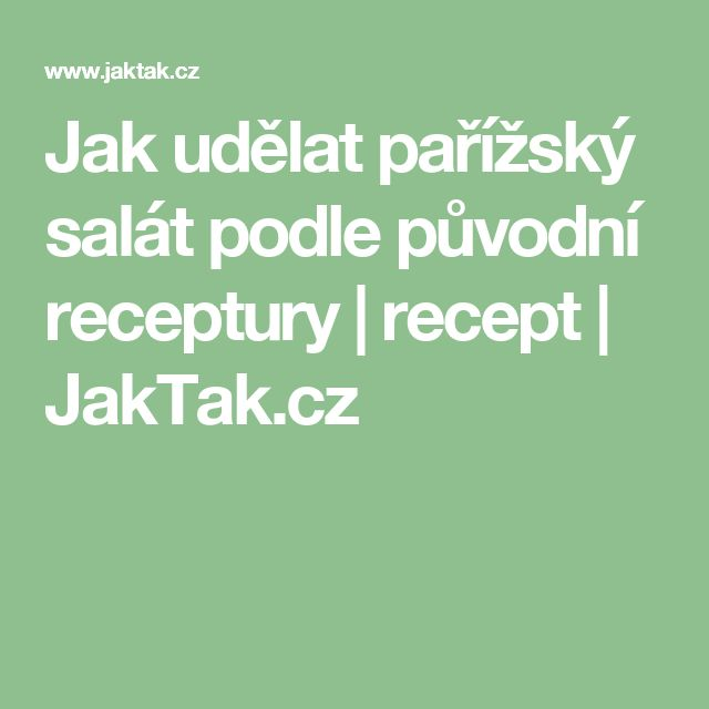 Jak udělat pařížský salát podle původní receptury | recept | JakTak.cz