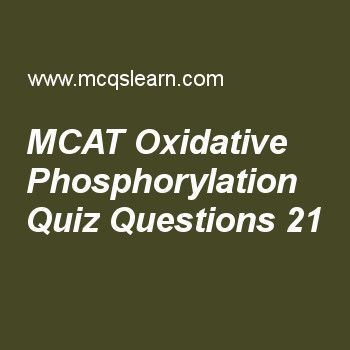 Learn quiz on mcat oxidative phosphorylation, MCAT quiz 21 to practice. Free mcat oxidative phosphorylation MCQs with answers. Practice MCQs to test knowledge on, mcat: oxidative phosphorylation, mcat: fatty acids, allosteric and hormonal control, single and multiple allele, cycle, substrates and products worksheets.  Free mcat oxidative phosphorylation worksheet has multiple choice quiz questions as oxidative phosphorylation occurs in, answer key with choices as mitochondria, nucleus...