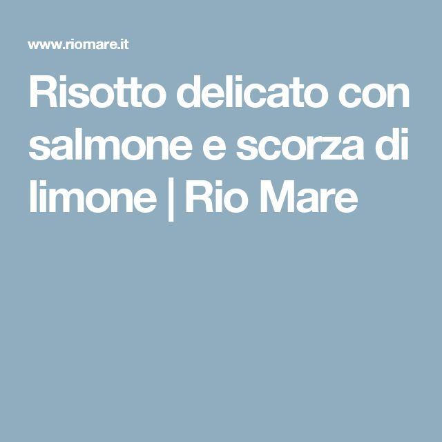 Risotto delicato con salmone e scorza di limone   Rio Mare