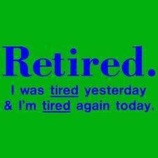 Retired - about the only RETIRED I'm gonna get!