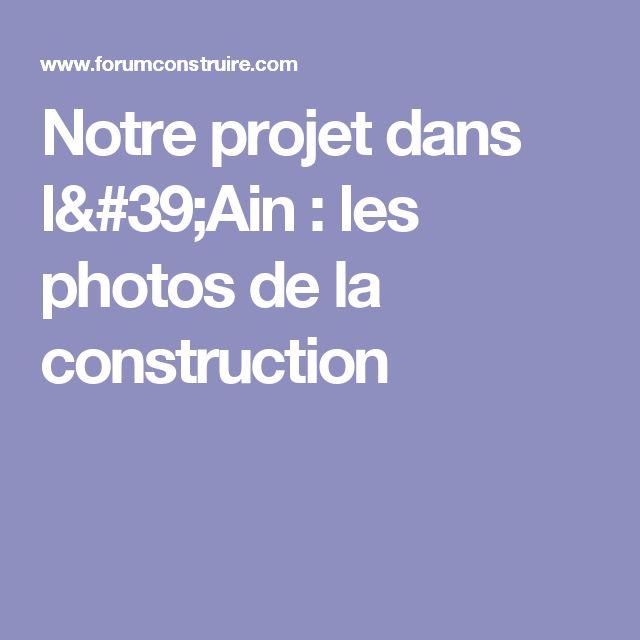 Notre projet dans l'Ain : les photos  de la construction