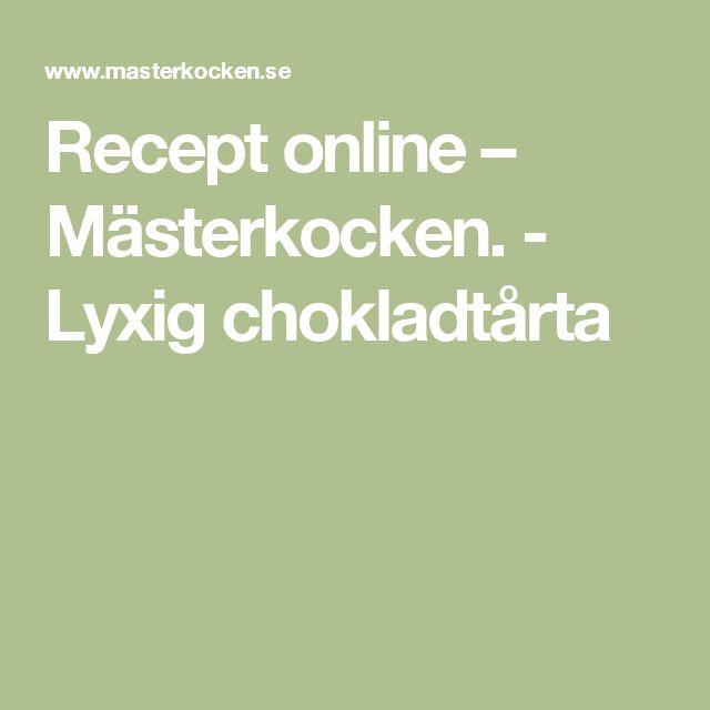 Recept online – Mästerkocken. - Lyxig chokladtårta
