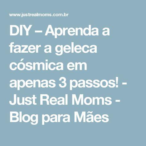 DIY – Aprenda a fazer a geleca cósmica em apenas 3 passos! - Just Real Moms - Blog para Mães