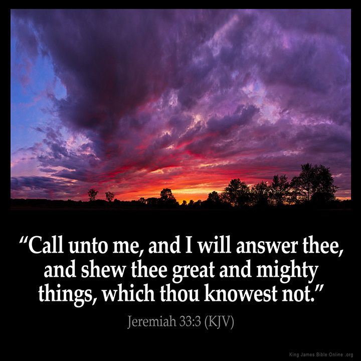 """""""Thus says the LORD who made it, the LORD who formed it to establish it (the LORD is His name): 'Call to Me, and I will answer you, and show you great and mighty things, which you do not know.'"""" Jeremiah 33:2-3 NKJV"""