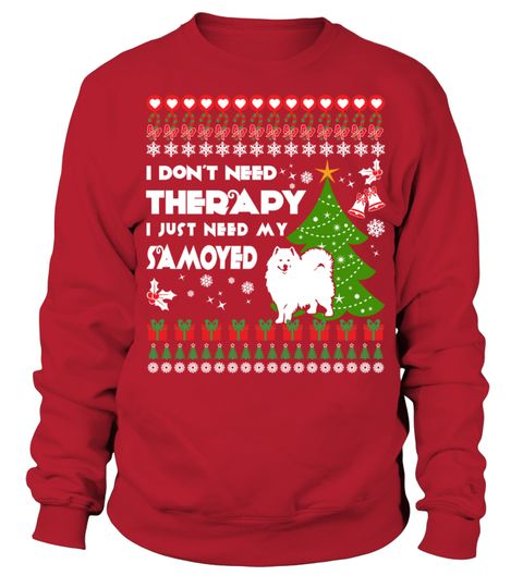 # Therapy, I need My Samoyed Christmas Funny Sweatshirt Gifts T-shirt .  Shirts says I Don't Need Therapy, I Need My Samoyed. Best present for Christmas, New Year, Thanksgiving, Birthdays everyday gift ideas or any special occasions.HOW TO ORDER:1. Select the style and color you want:2. Click Reserve it now3. Select size and quantity4. Enter shipping and billing information5. Done! Simple as that!TIPS: Buy 2 or more to save shipping cost!This is printable if you purchase only one piece. so…