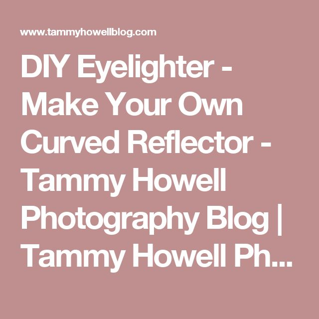 DIY Eyelighter - Make Your Own Curved Reflector - Tammy Howell Photography Blog | Tammy Howell Photography Blog