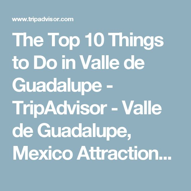 The Top 10 Things to Do in Valle de Guadalupe - TripAdvisor - Valle de Guadalupe, Mexico Attractions - Find What to Do Today, This Weekend, or in January