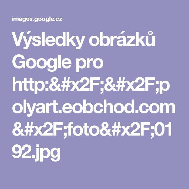 Výsledky obrázků Google pro http://polyart.eobchod.com/foto/0192.jpg