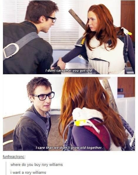 "Rory to Amy : ""I don't care that you got old. I care that we didn't grow old together."" - Doctor Who"