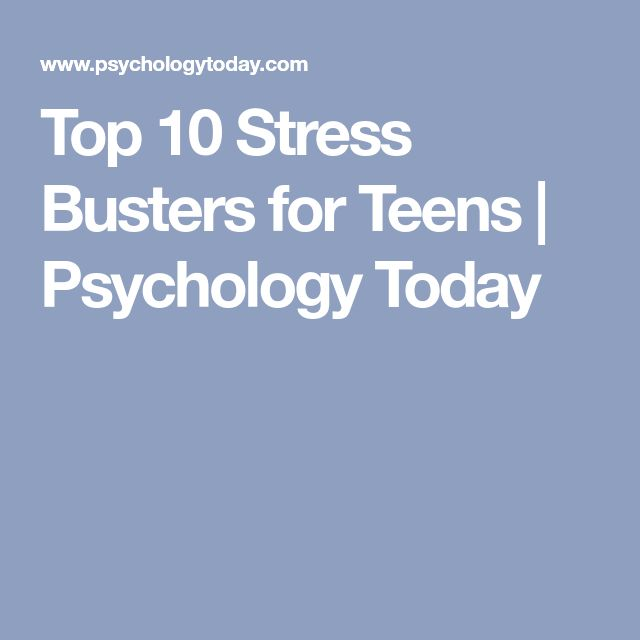 Top 10 Stress Busters for Teens | Psychology Today