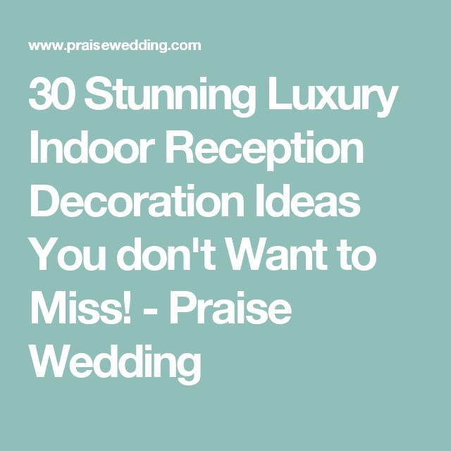 30 Stunning Luxury Indoor Reception Decoration Ideas You don't Want to Miss! - Praise Wedding