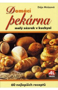 Domácí pekárna - malý zázrak v kuchyni #alpress #hobby #pekárna #recepty #kuchařka #knihy