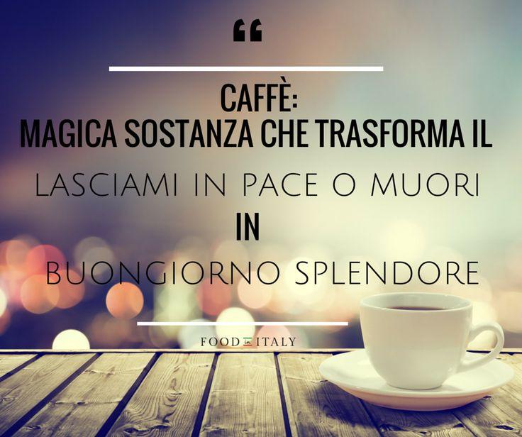 """Caffé: magica sostanza che trasforma il """"lasciami in pace o muori"""" in """"Buongiorno splendore""""  Tutte le ricette con il caffé http://tinyurl.com/onp2ztg"""