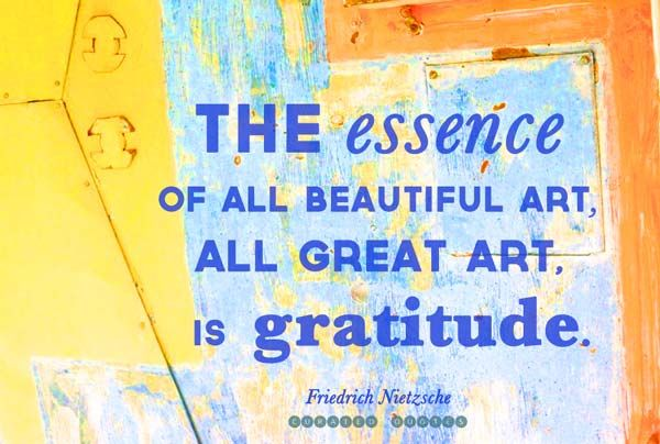The essence of all beautiful art, all great art, is gratitude