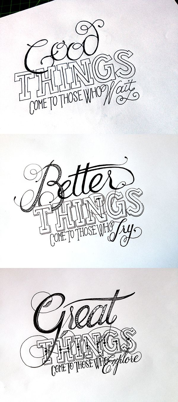 Good Things Come to Those Who WaitBetter Things Come to Those Who TryGreat Things Come to Those Who Explore Handwritten typography 12.27.13 ...