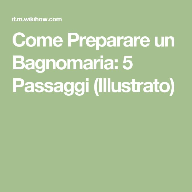 Come Preparare un Bagnomaria: 5 Passaggi (Illustrato)