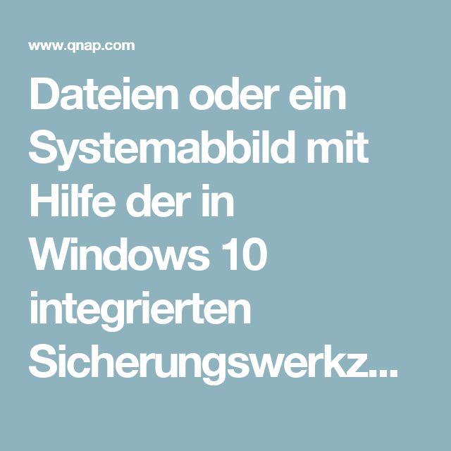 Dateien oder ein Systemabbild mit Hilfe der in Windows 10 integrierten Sicherungswerkzeuge auf einem QNAP NAS sichern :: Sicherung ::NAS :: QNAP