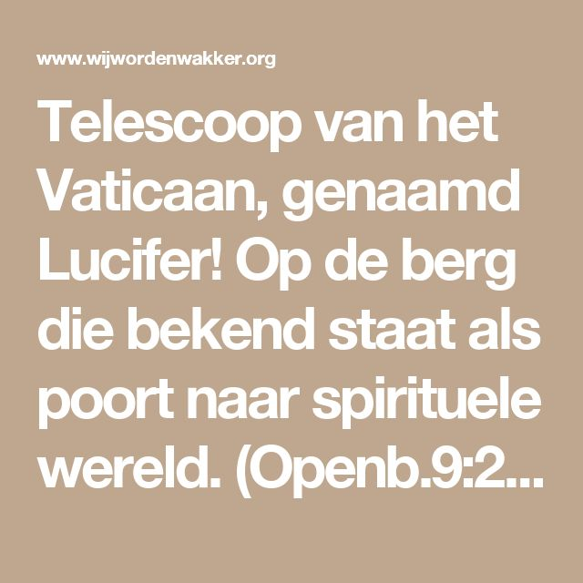 Telescoop van het Vaticaan, genaamd Lucifer!  Op de berg die bekend staat als poort naar spirituele wereld. (Openb.9:2?!)