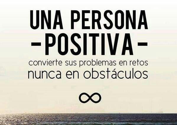 Ser positivo. No pesimismo.