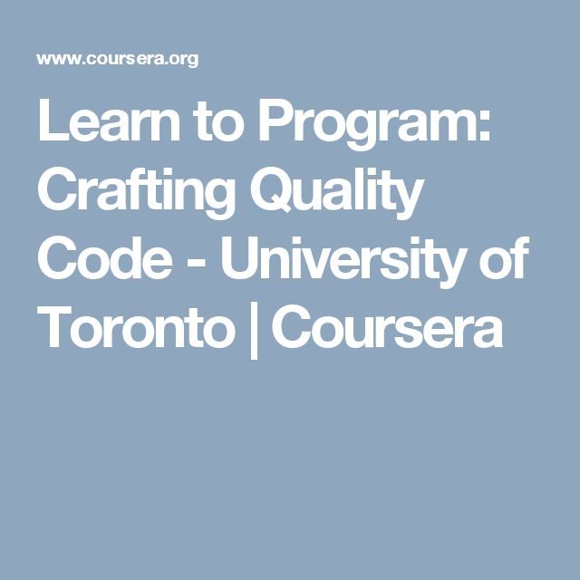Learn to Program: Crafting Quality Code - University of Toronto | Coursera