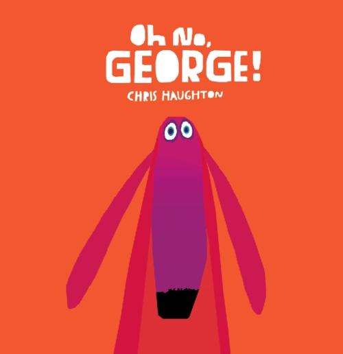 Oh No George   Chris Haughton