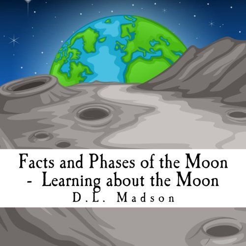 Facts and Phases of the Moon-Learning about the Moon: Volume 2 (A Children's Picture Book about Space)...