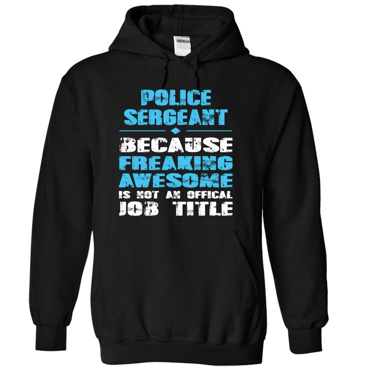 POLICE SERGEANT because freaking awesome is not an offical Job title T-Shirts…