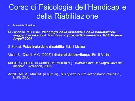 Corso di Psicologia dellHandicap e della Riabilitazione Materiale didattico M Zanobini, MC Usai. Psicologia della disabilità e della riabilitazione. I.