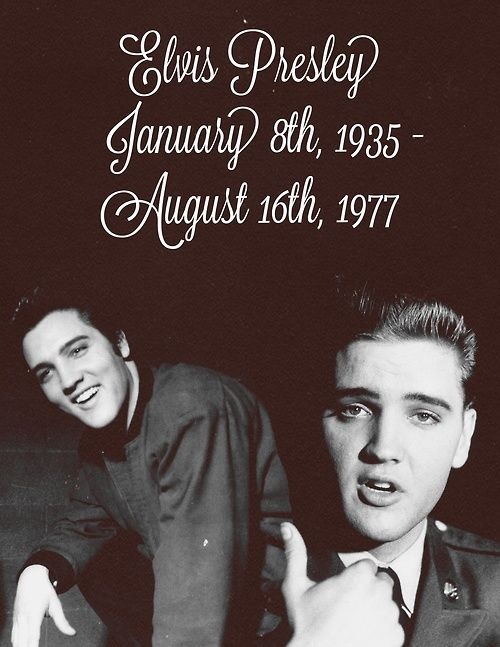 Elvis Presley  January 8 1935 - August 16, 1977